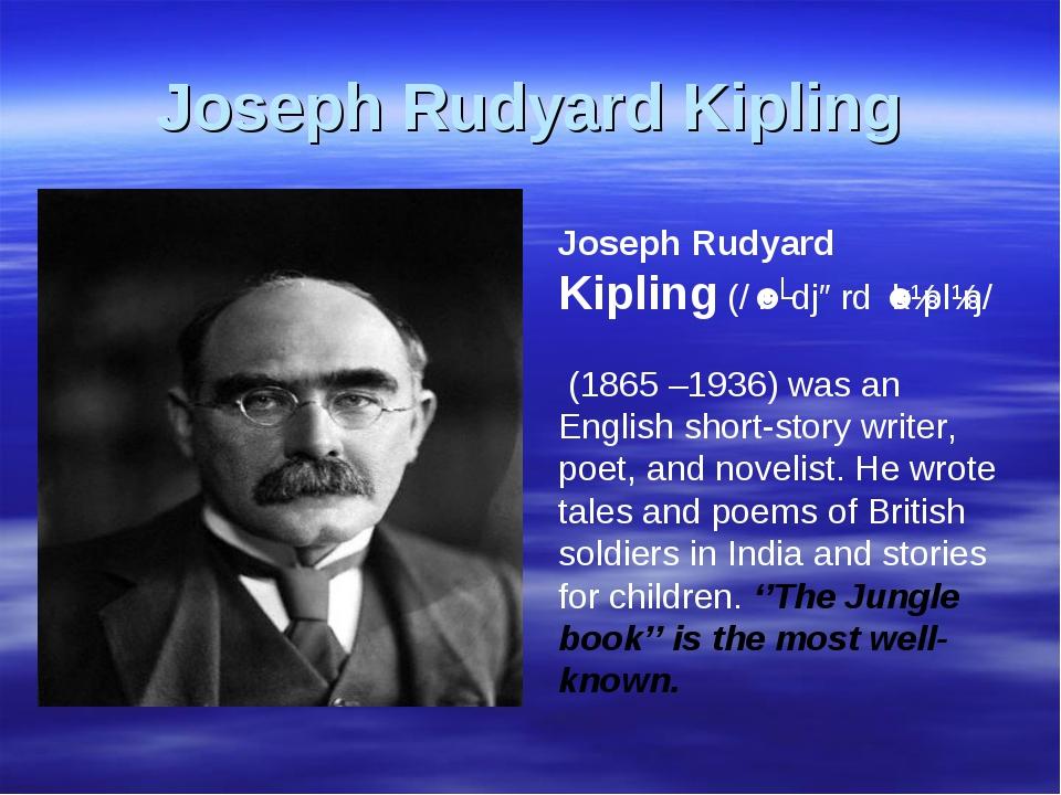 Joseph Rudyard Kipling Joseph Rudyard Kipling(/ˈrʌdjərdˈkɪplɪŋ/ (1865 –193...