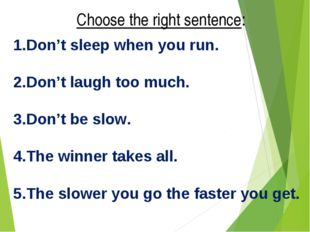 Choose the right sentence: Don't sleep when you run. Don't laugh too much. Do