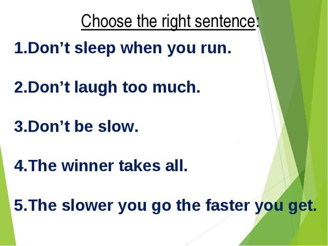 Choose the right sentence: Don't sleep when you run. Don't laugh too much. Do...