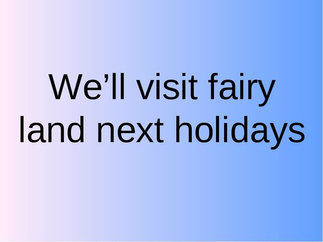 We'll visit fairy land next holidays