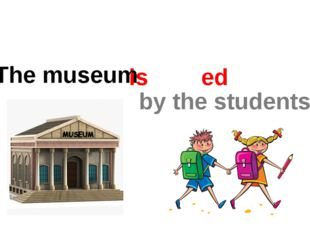 The museum is visited by the students.