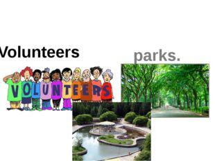 Volunteers clean parks.