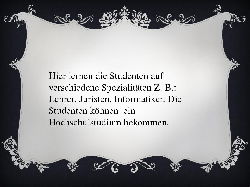 Hier lernen die Studenten auf verschiedene Spezialitäten Z. B.: Lehrer, Juris...