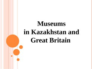Museums in Kazakhstan and Great Britain