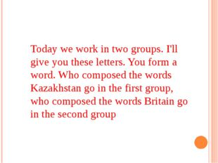 Today we work in two groups. I'll give you these letters. You form a word. Wh