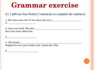Grammar exercise Ex 1 p88 use Past Perfect Continuous to complete the sentenc
