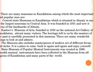 Museums in Kazakhstan There are many museums in Kazakhstan among which the mo