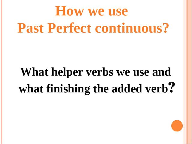 How we use Past Perfect continuous? What helper verbs we use and what finishi...