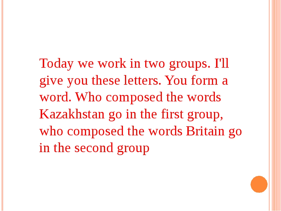 Today we work in two groups. I'll give you these letters. You form a word. Wh...