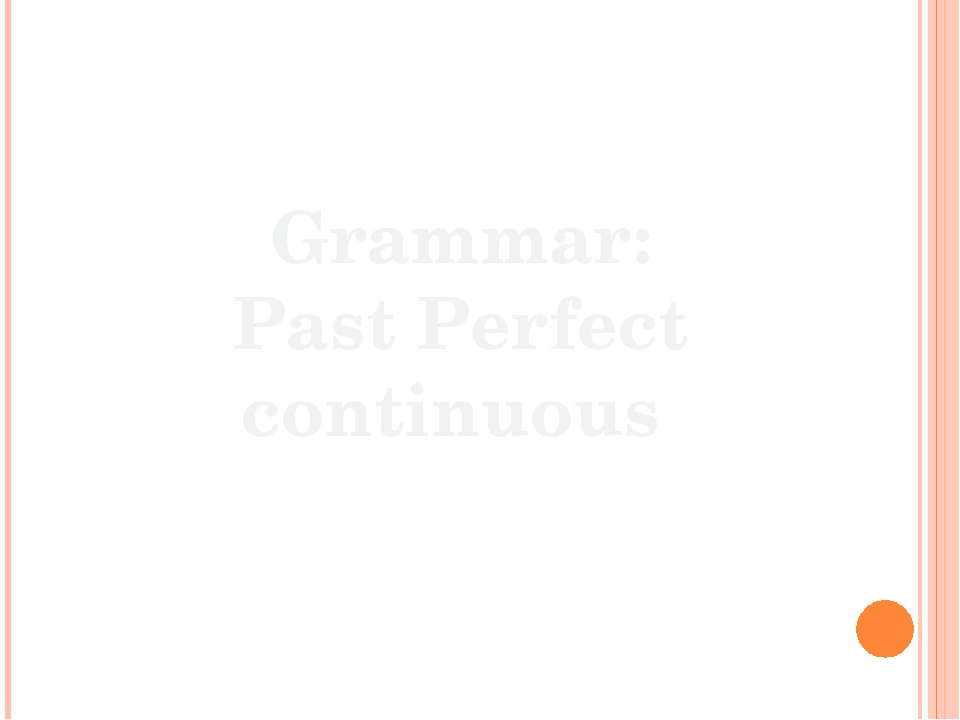 Grammar: Past Perfect continuous