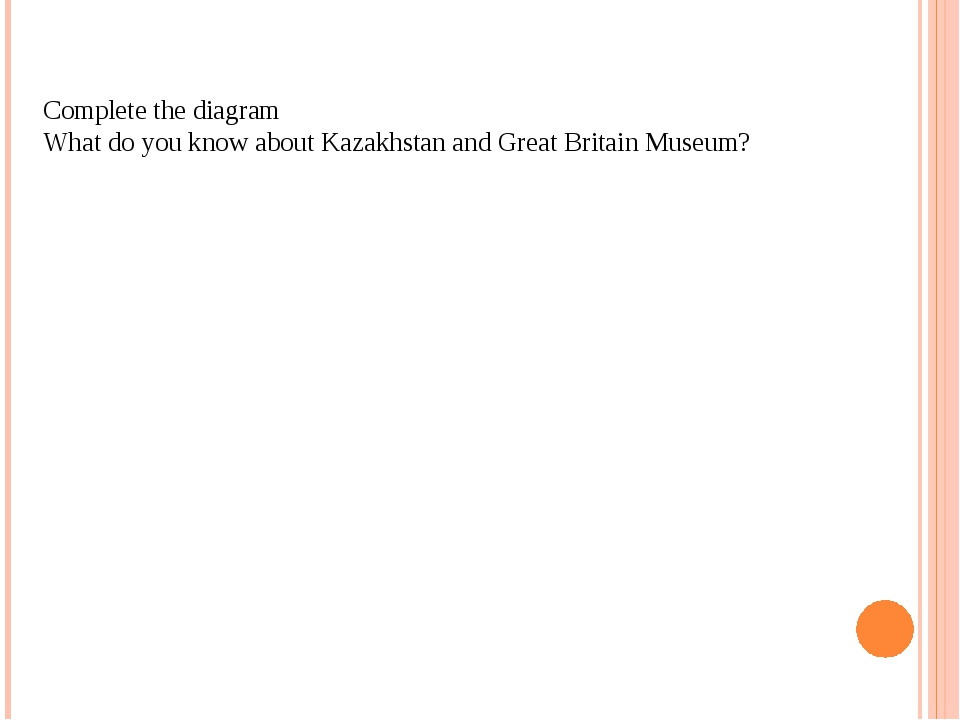 Conclusion Complete the diagram What do you know about Kazakhstan and Great B...