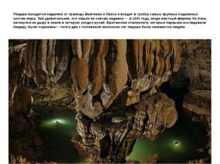 Пещера находится недалеко от границы Вьетнама и Лаоса и входит в тройку самых
