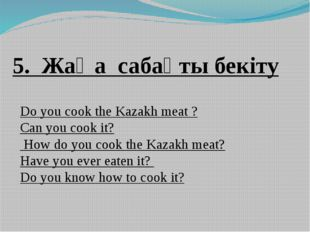 Do you cook the Kazakh meat ? Can you cook it? How do you cook the Kazakh mea