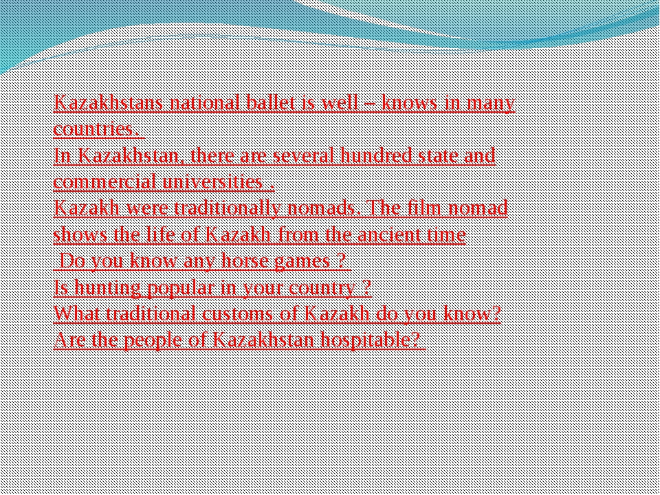 Kazakhstans national ballet is well – knows in many countries. In Kazakhstan,...