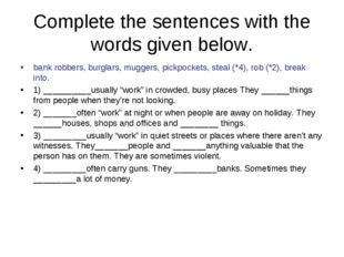 Complete the sentences with the words given below. bank robbers, burglars, mu