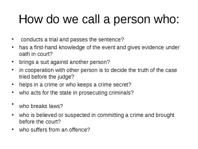 How do we call a person who: conducts a trial and passes the sentence? has a...
