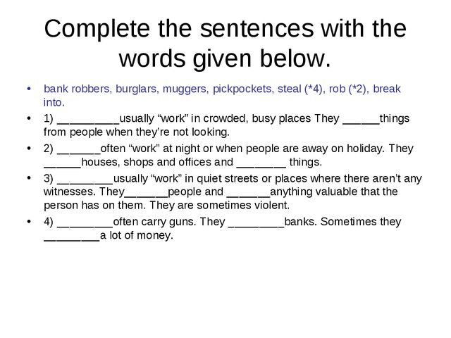 Complete the sentences with the words given below. bank robbers, burglars, mu...