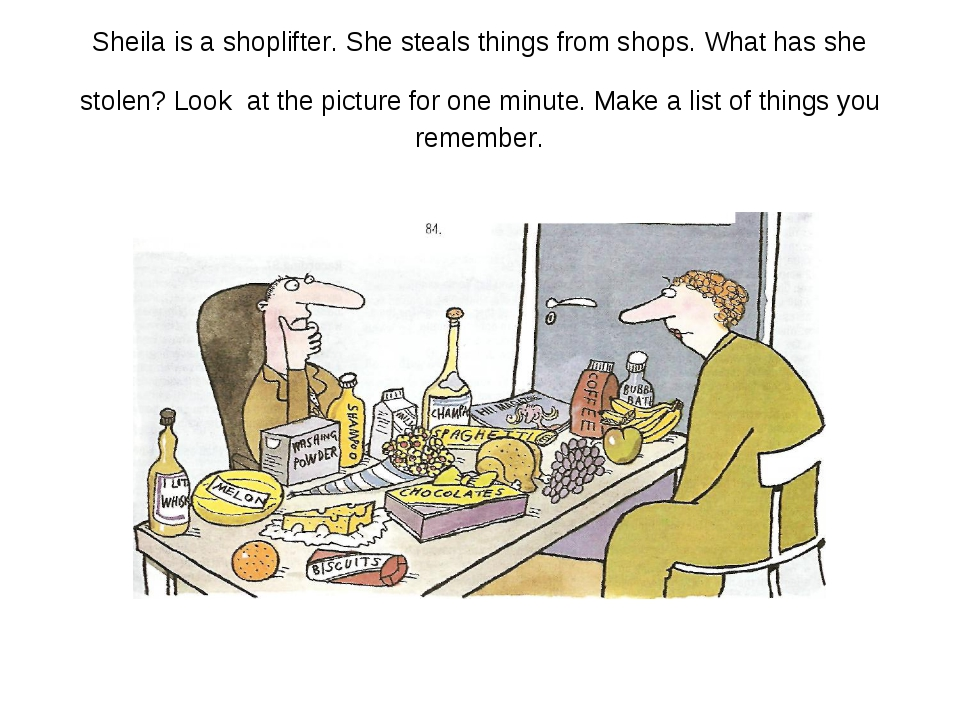 Sheila is a shoplifter. She steals things from shops. What has she stolen? Lo...