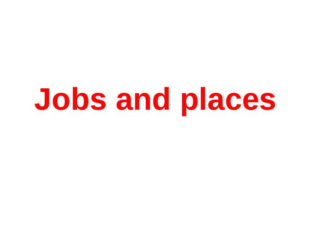 Jobs and places