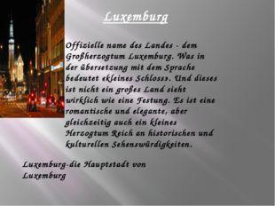 Luxemburg Offizielle name des Landes - dem Großherzogtum Luxemburg. Was in de