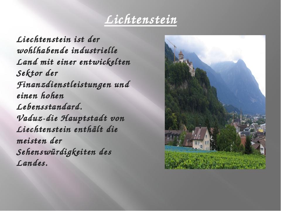 Lichtenstein Liechtenstein ist der wohlhabende industrielle Land mit einer en...