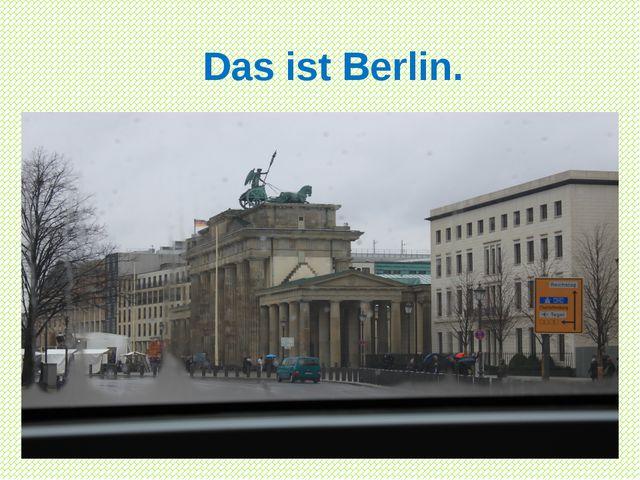 Das ist Berlin.