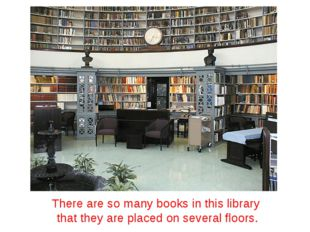 There are so many books in this library that they are placed on several floors.