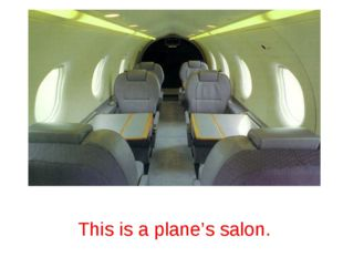 This is a plane's salon.