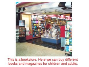 This is a bookstore. Here we can buy different books and magazines for childr