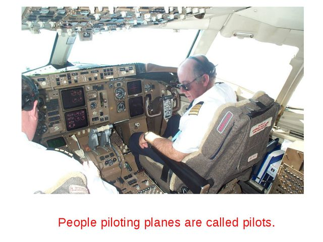 People piloting planes are called pilots.