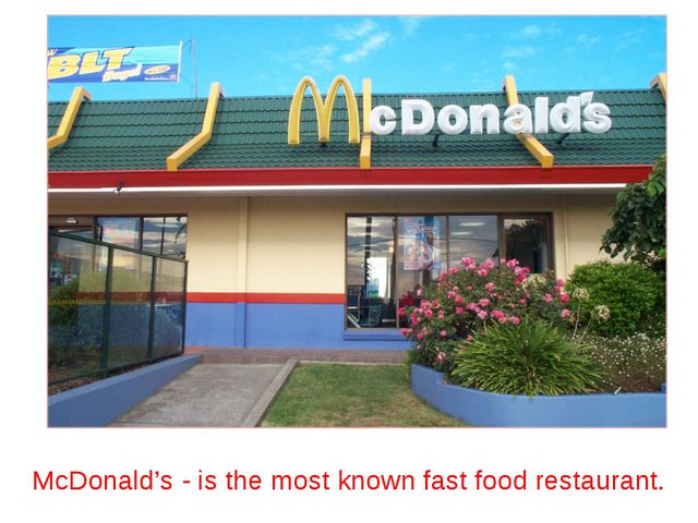 McDonald's - is the most known fast food restaurant.