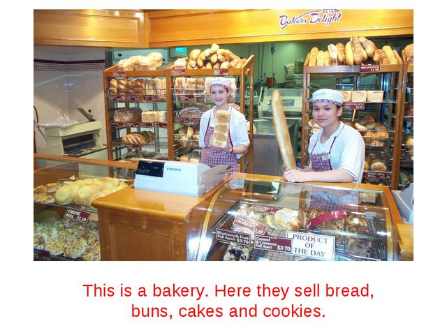 This is a bakery. Here they sell bread, buns, cakes and cookies.