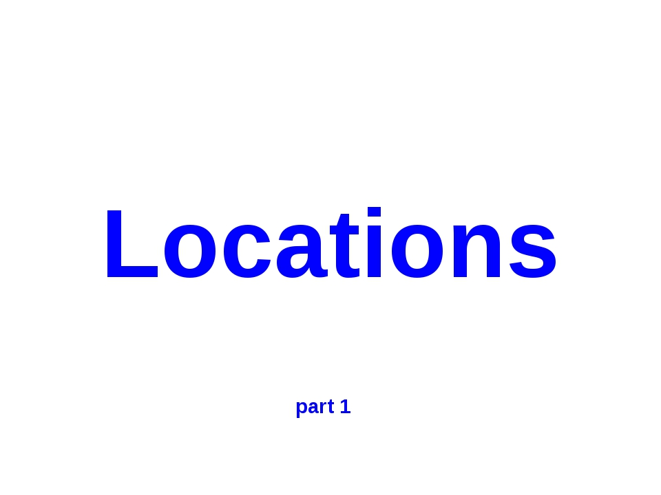 Locations part 1