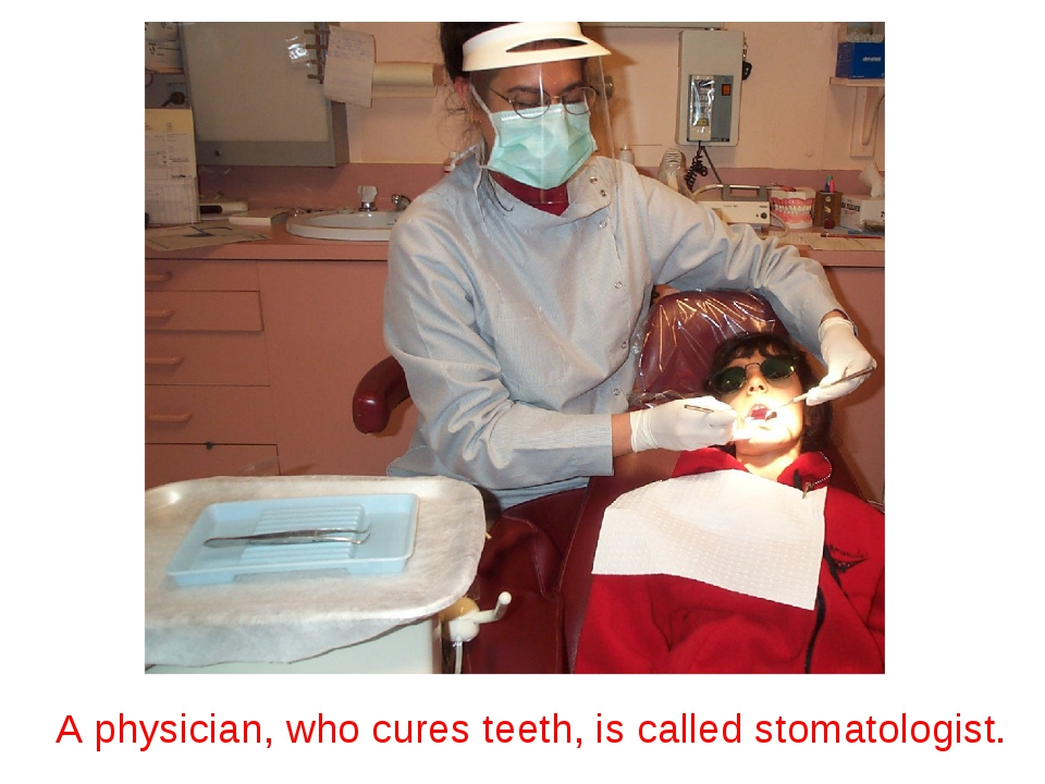 A physician, who cures teeth, is called stomatologist.