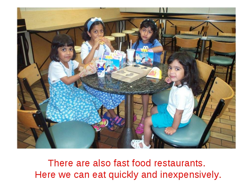 There are also fast food restaurants. Here we can eat quickly and inexpensive...