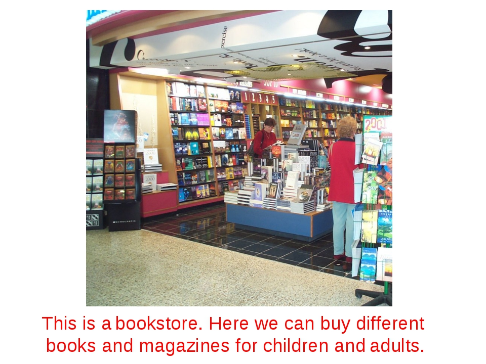 This is a bookstore. Here we can buy different books and magazines for childr...