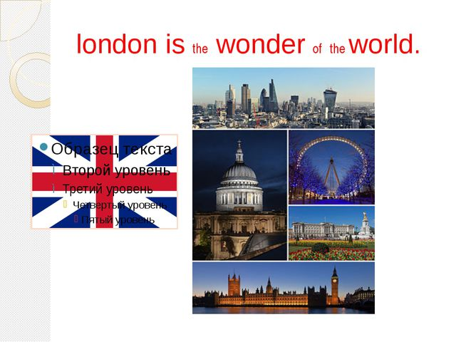 london is the wonder of the world.