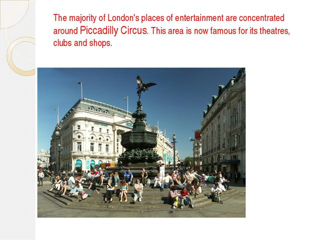 The majority of London's places of entertainment are concentrated around Picc...