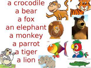 a crocodile a bear a fox an elephant a monkey a parrot a tiger a lion