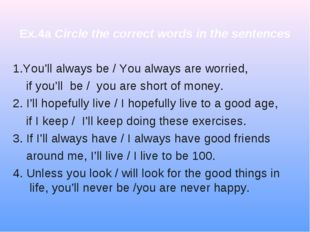 Ex.4a Circle the correct words in the sentences 1.You'll always be / You alwa
