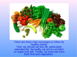 There are three main messages to follow for healthy eating: First, we should