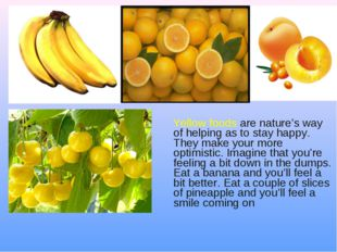 Yellow foods are nature's way of helping as to stay happy. They make your mo