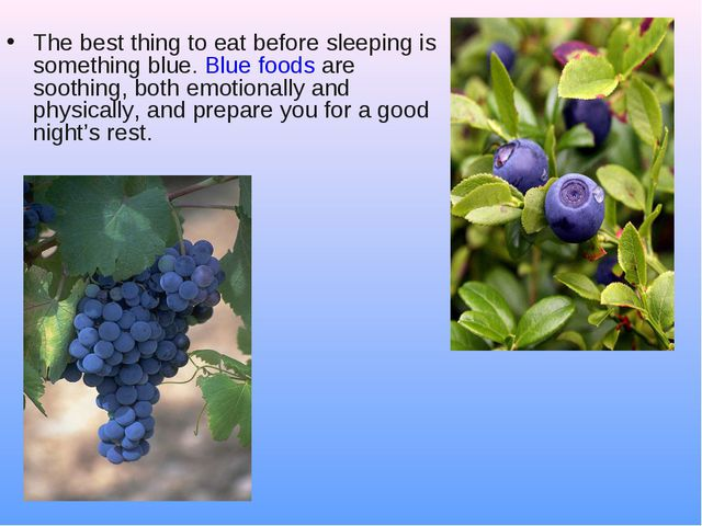 The best thing to eat before sleeping is something blue. Blue foods are sooth...