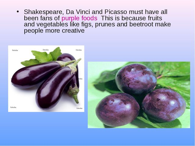 Shakespeare, Da Vinci and Picasso must have all been fans of purple foods. Th...