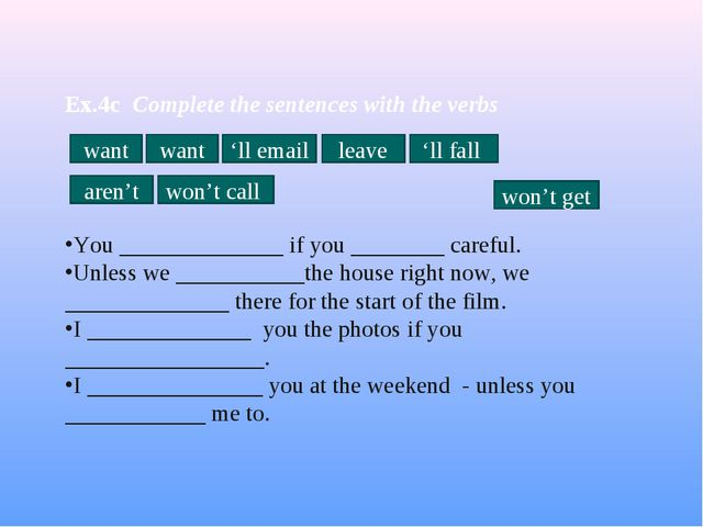 Ex.4c Complete the sentences with the verbs You ______________ if you ______...