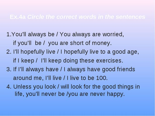 Ex.4a Circle the correct words in the sentences 1.You'll always be / You alwa...