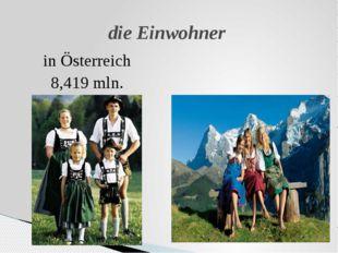 in Österreich 8,419 mln. in der Schweiz 7,907 mln die Einwohner