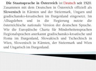 Die Staatssprache in Österreich istDeutsch seit 1920. Zusammen mit dem Deut