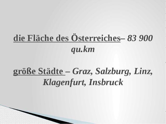 die Fläche des Österreiches– 83 900 qu.km größe Städte – Graz, Salzburg, Linz...