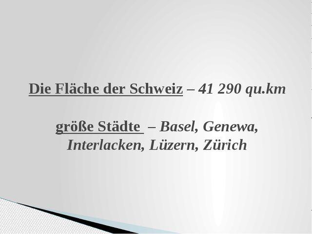 Die Fläche der Schweiz – 41 290 qu.km größe Städte – Basel, Genewa, Interlack...